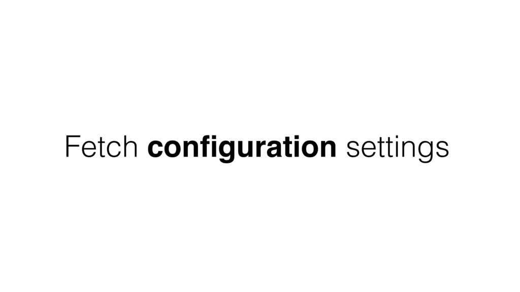 Fetch configuration settings
