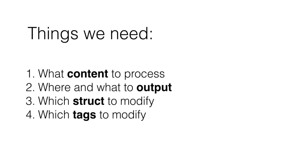 Things we need: 1. What content to process 2. W...
