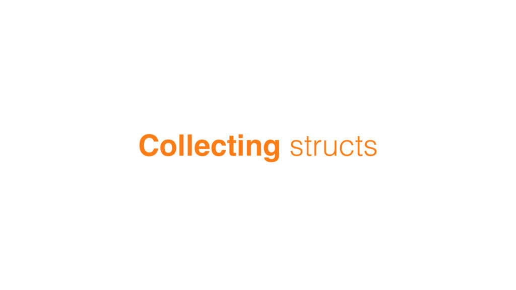 Collecting structs