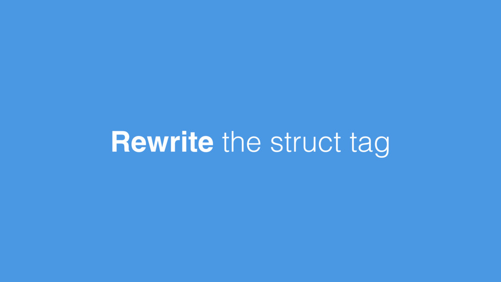 Rewrite the struct tag
