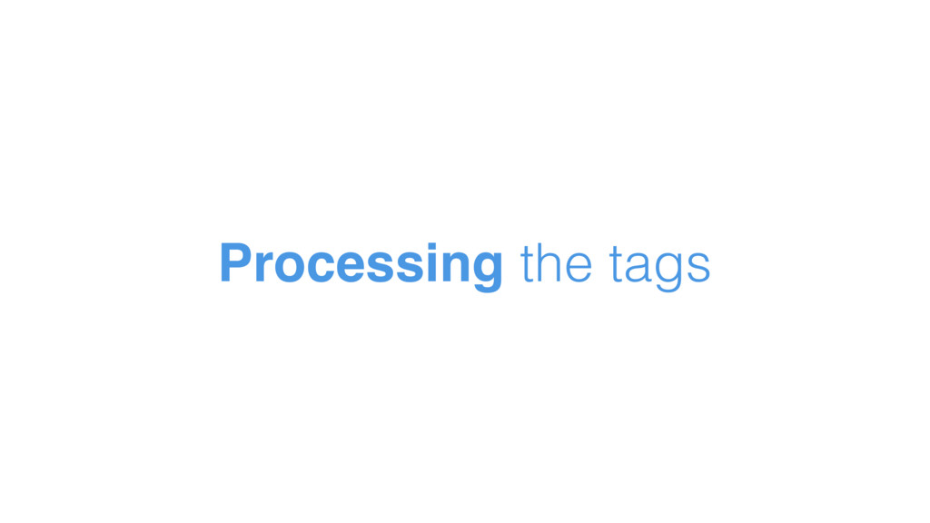 Processing the tags