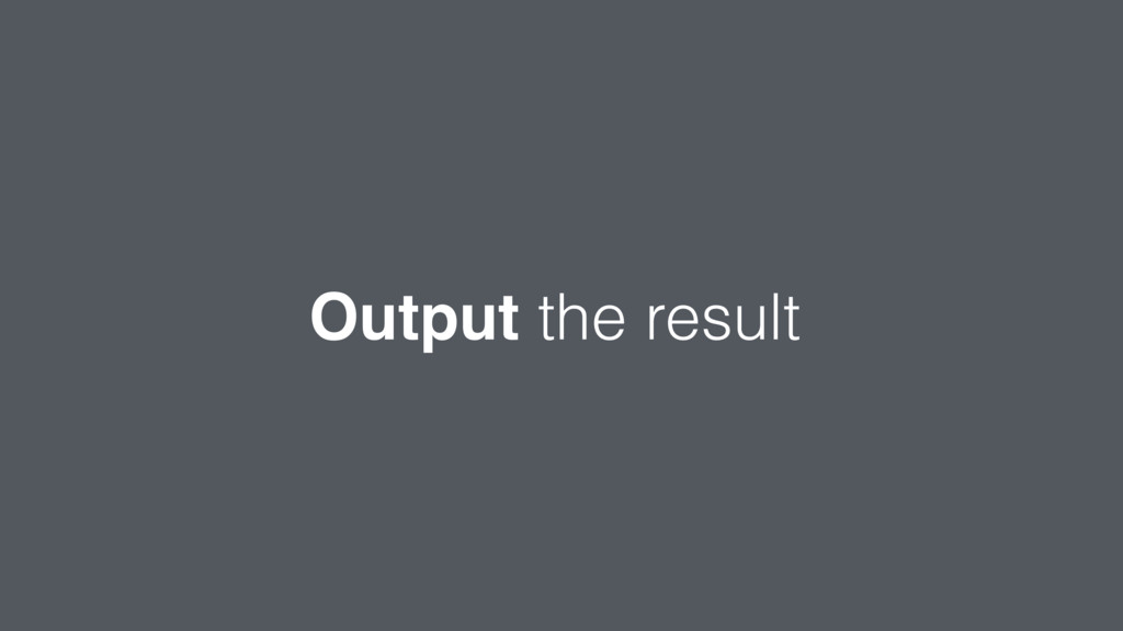 Output the result