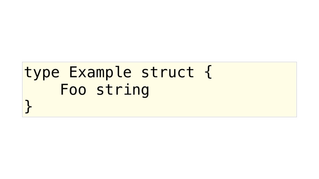 type Example struct { Foo string }