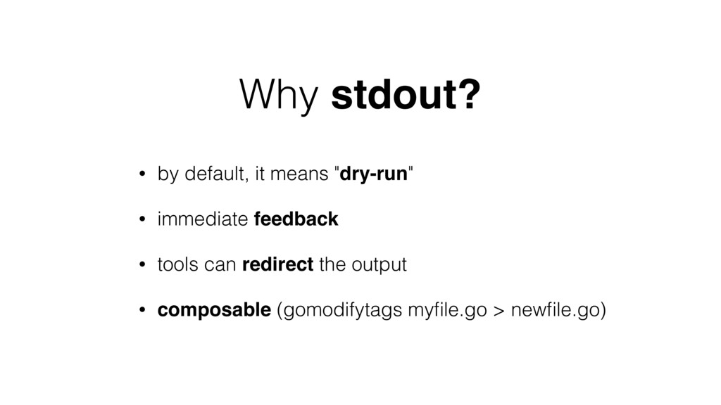 "Why stdout? • by default, it means ""dry-run"" • ..."