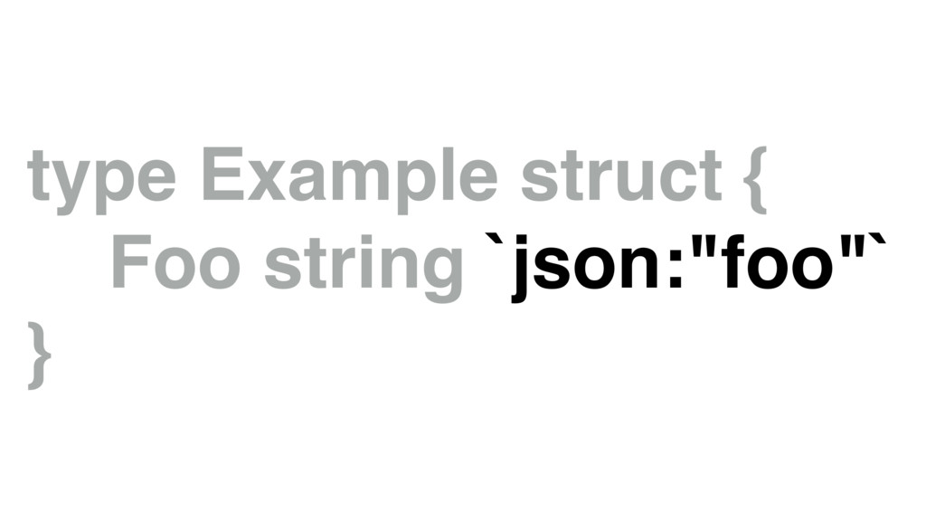 "type Example struct { Foo string `json:""foo""` }"