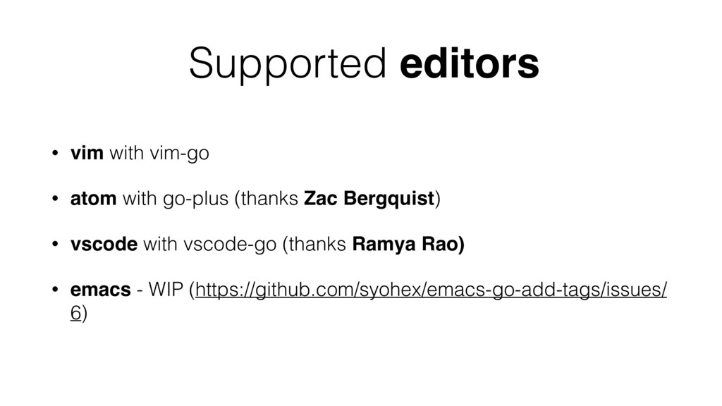 Supported editors • vim with vim-go • atom with...