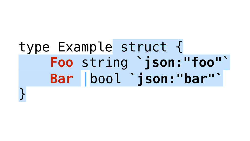 "type Example struct { Foo string `json:""foo""` B..."
