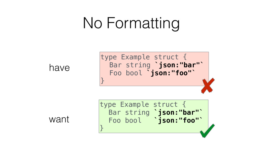 No Formatting type Example struct { Bar string ...