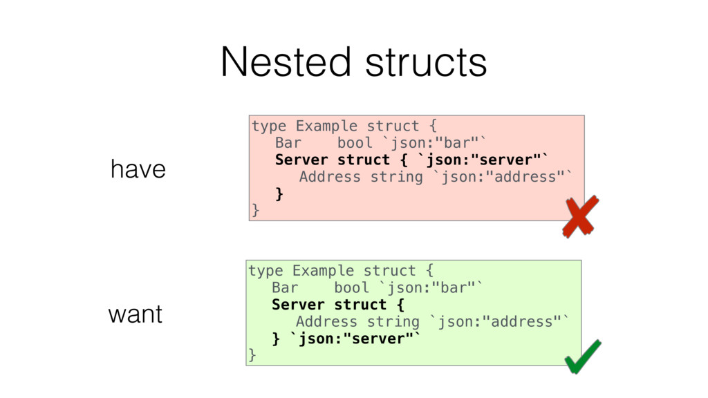 Nested structs type Example struct { Bar bool `...