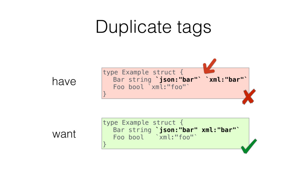 Duplicate tags type Example struct { Bar string...