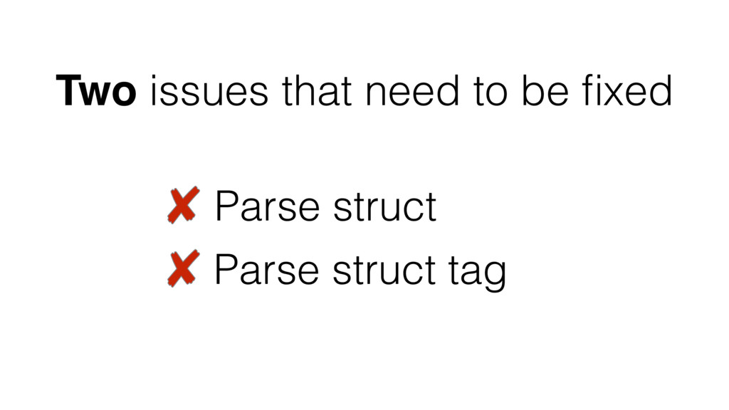 Two issues that need to be fixed Parse struct Pa...