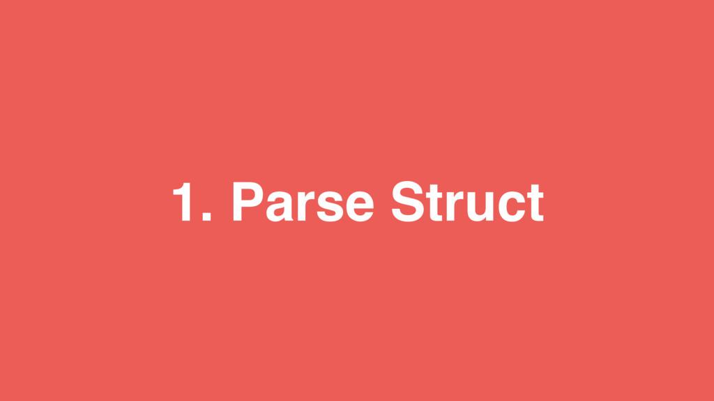 1. Parse Struct