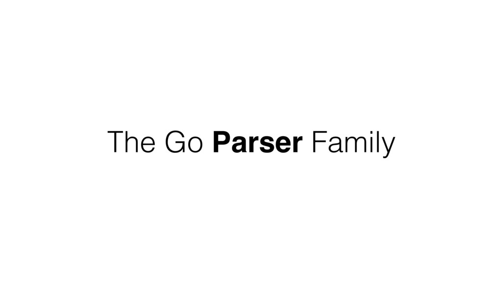 The Go Parser Family