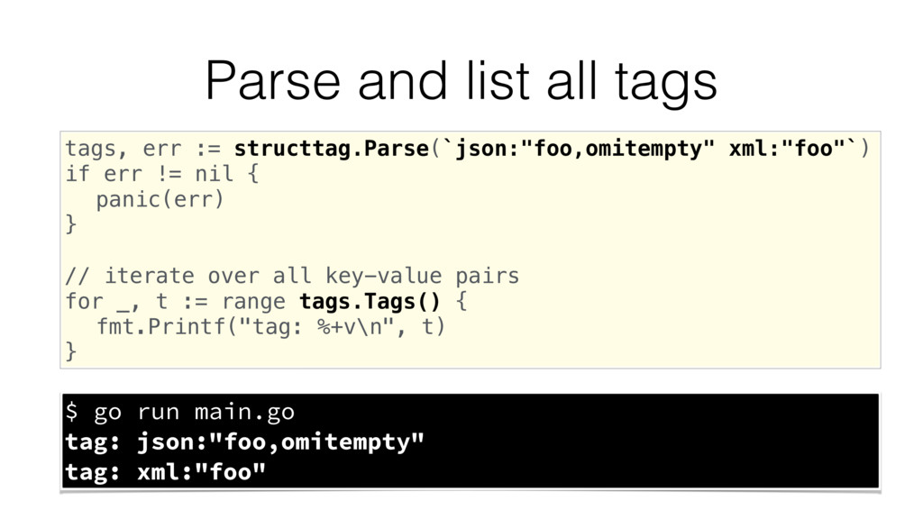 Parse and list all tags tags, err := structtag....