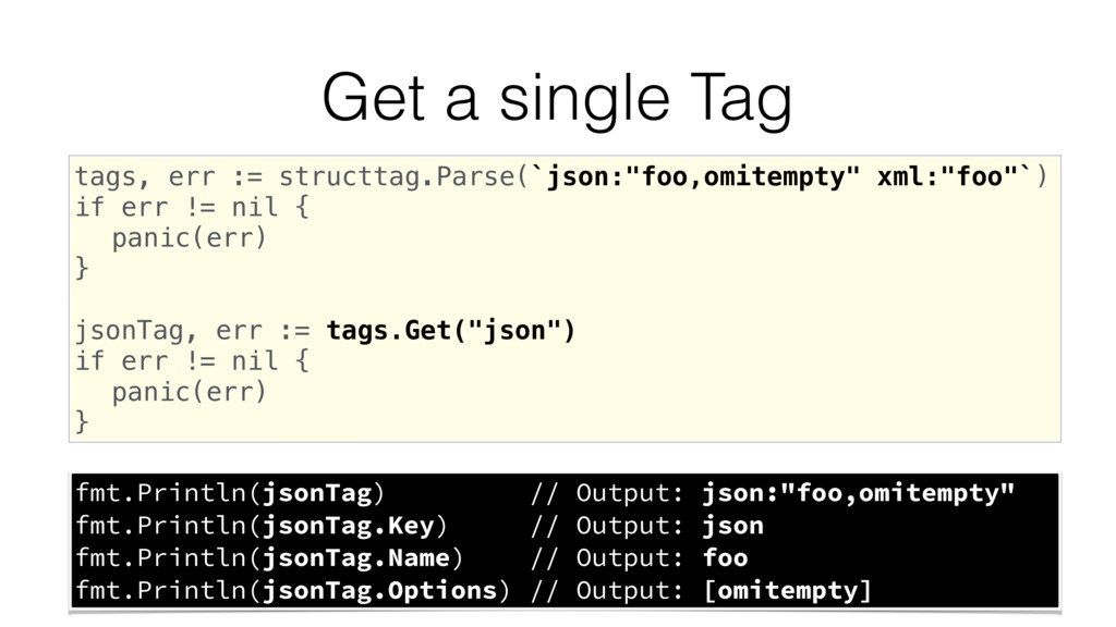 Get a single Tag tags, err := structtag.Parse(`...