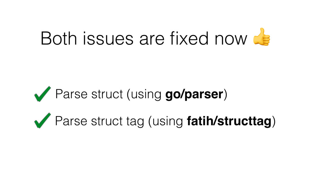 Both issues are fixed now  Parse struct (using g...