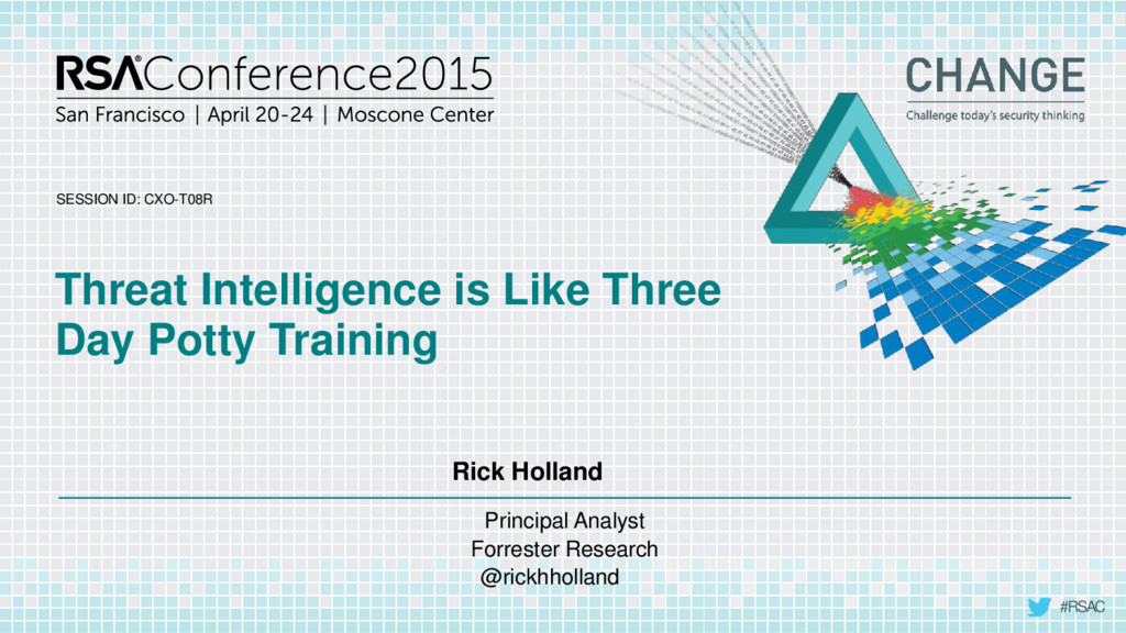 SESSION ID: #RSAC Rick Holland Threat Intellige...