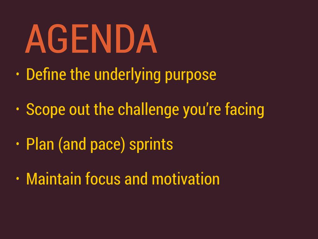 AGENDA • Define the underlying purpose • Scope o...