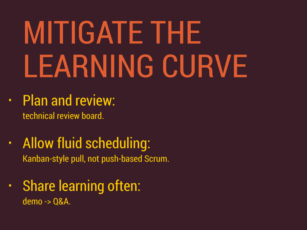 MITIGATE THE LEARNING CURVE • Plan and review: