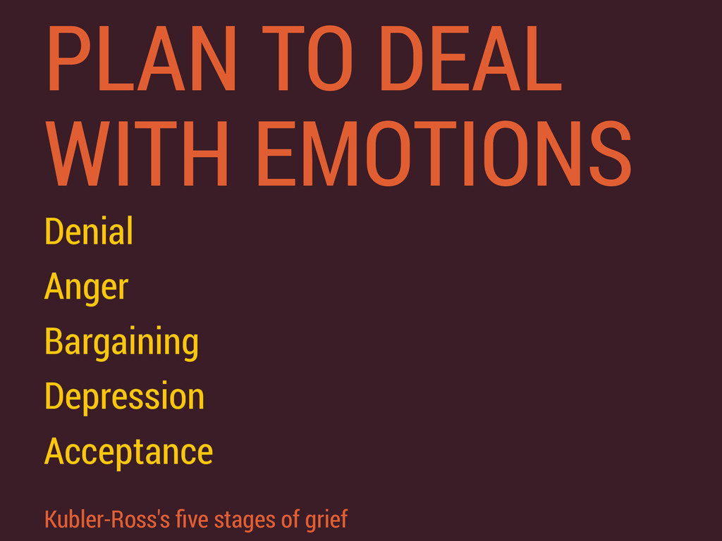 PLAN TO DEAL WITH EMOTIONS Denial Anger Bargain...