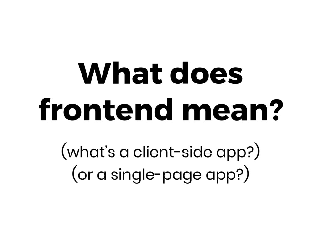 What does frontend mean? (what's a client-sid...