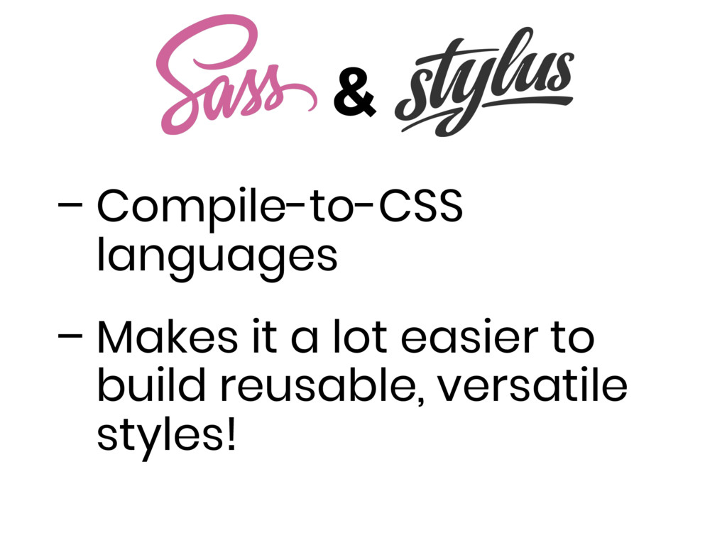& – Compile-to-CSS languages – Makes it a lot e...