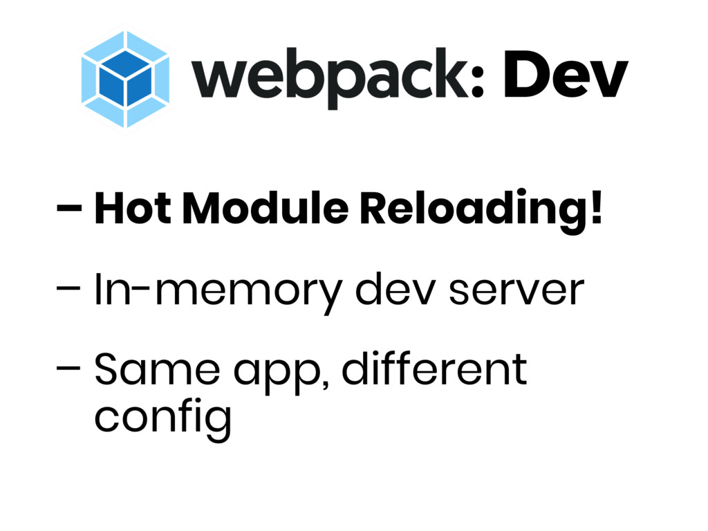 – Hot Module Reloading! – In-memory dev server ...