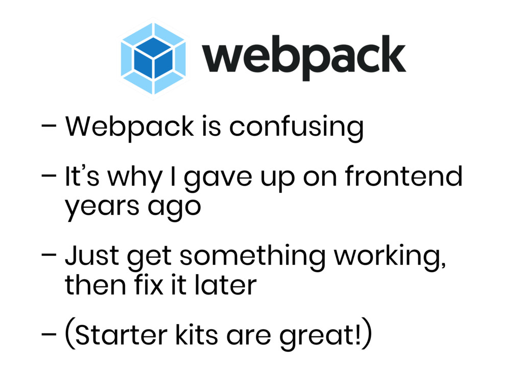 – Webpack is confusing – It's why I gave up on ...