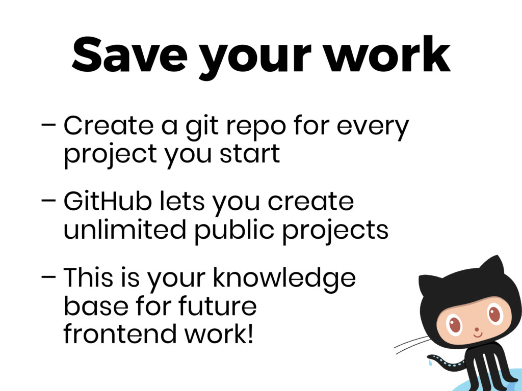 Save your work – Create a git repo for every pr...