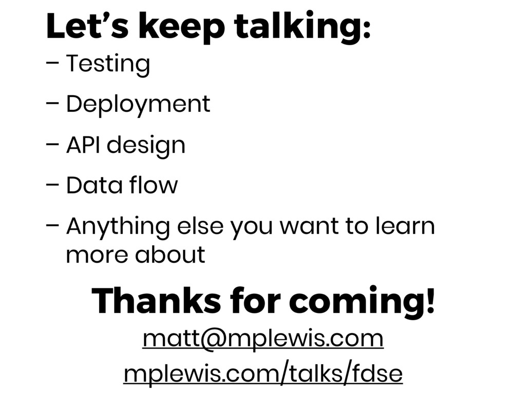 Let's keep talking: – Testing – Deployment – AP...