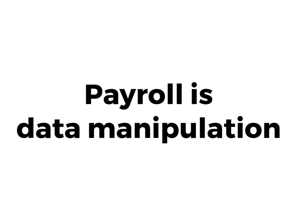 Payroll is data manipulation