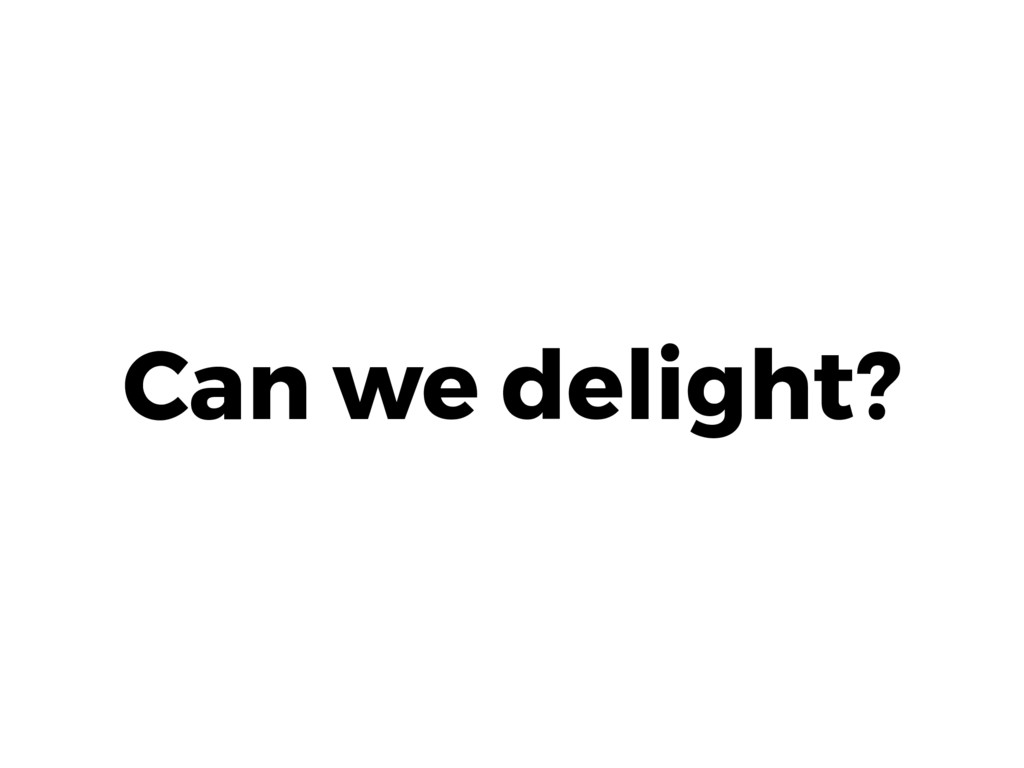 Can we delight?