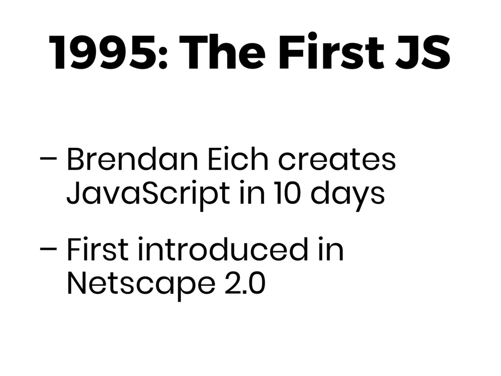 1995: The First JS – Brendan Eich creates JavaS...