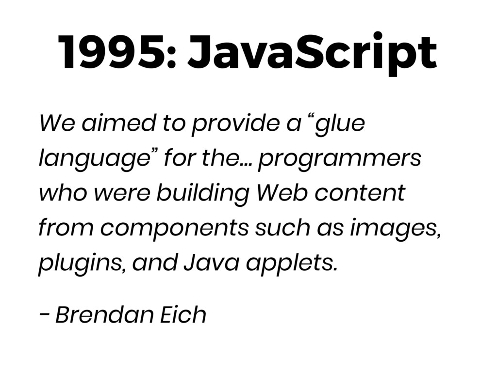 "1995: JavaScript We aimed to provide a ""glue la..."