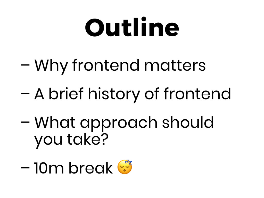 Outline – Why frontend matters – A brief histor...