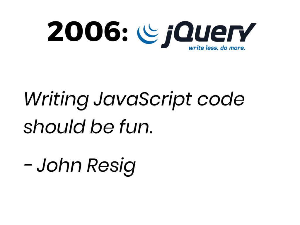 2006: Writing JavaScript code should be fun. - ...