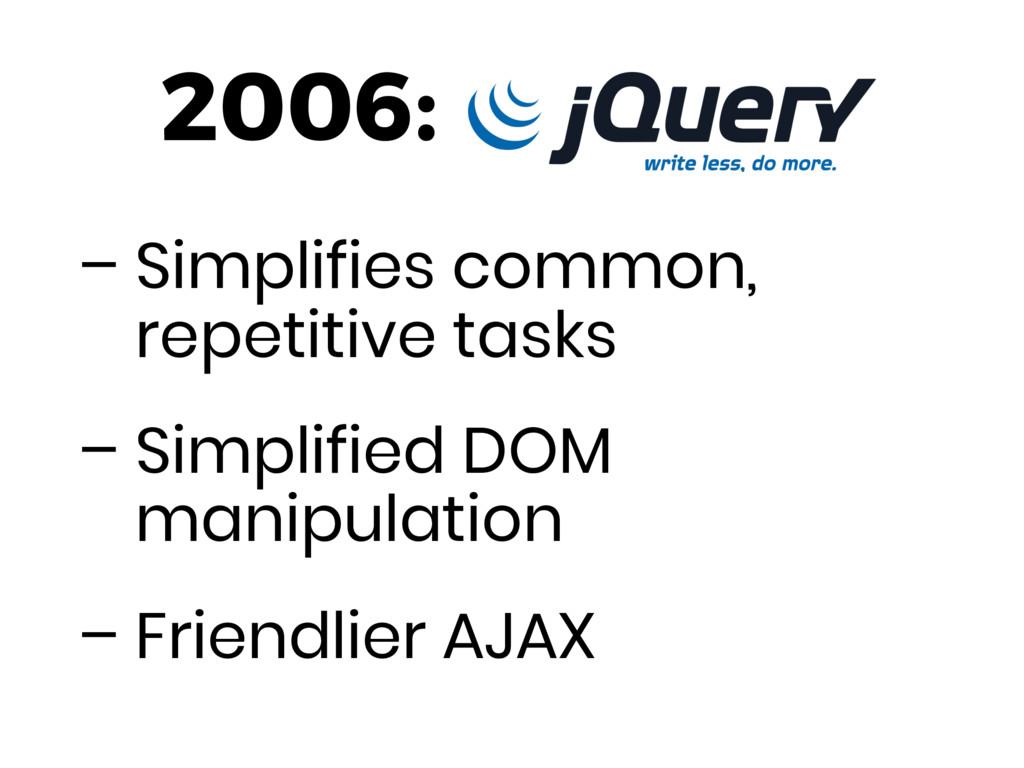 – Simplifies common, repetitive tasks – Simplif...