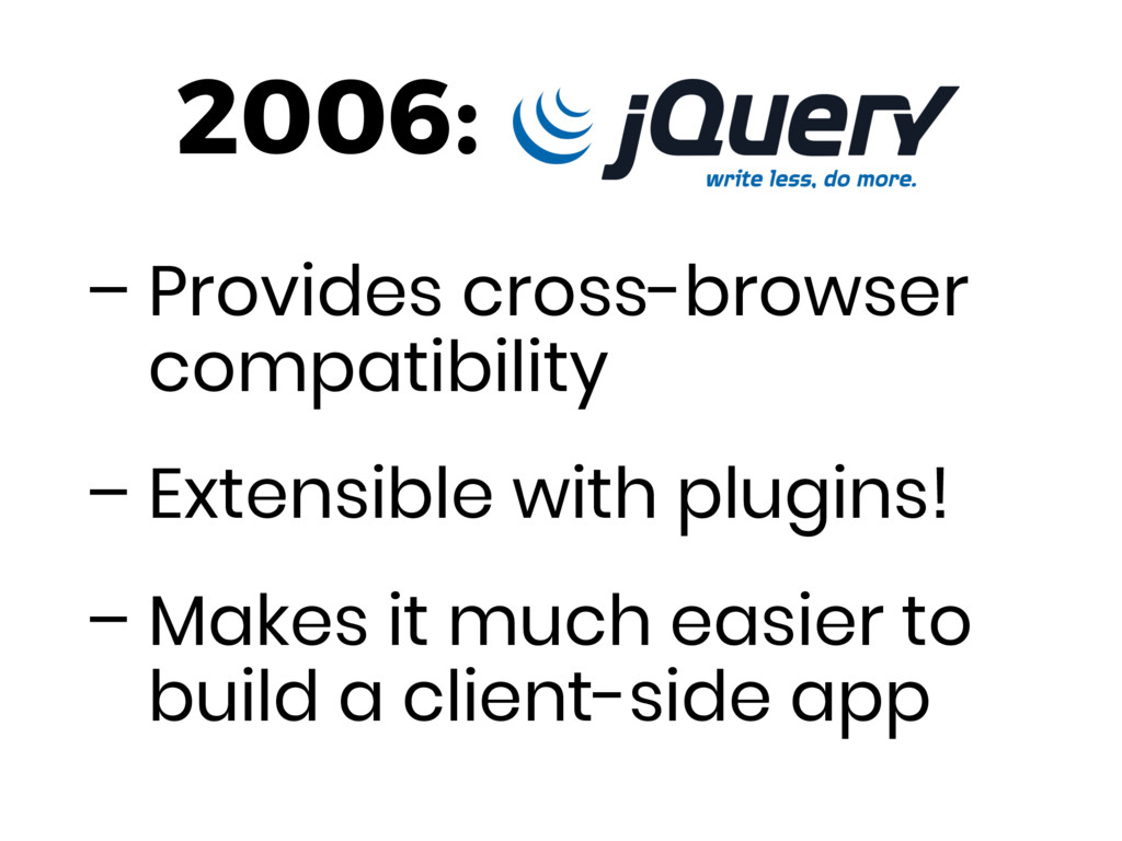 – Provides cross-browser compatibility – Extens...
