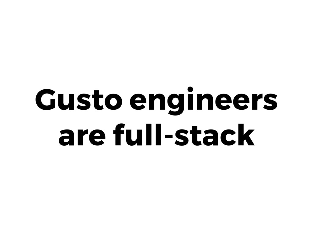 Gusto engineers are full-stack