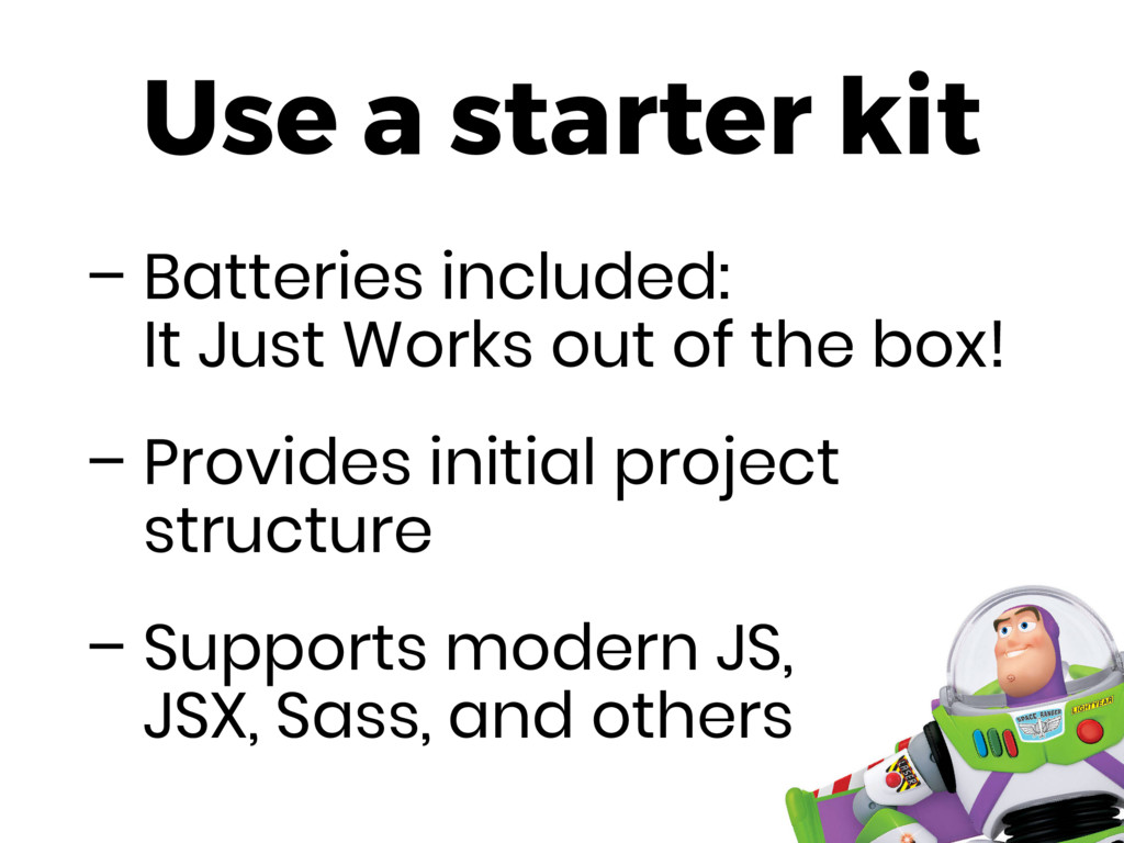 Use a starter kit – Batteries included:
