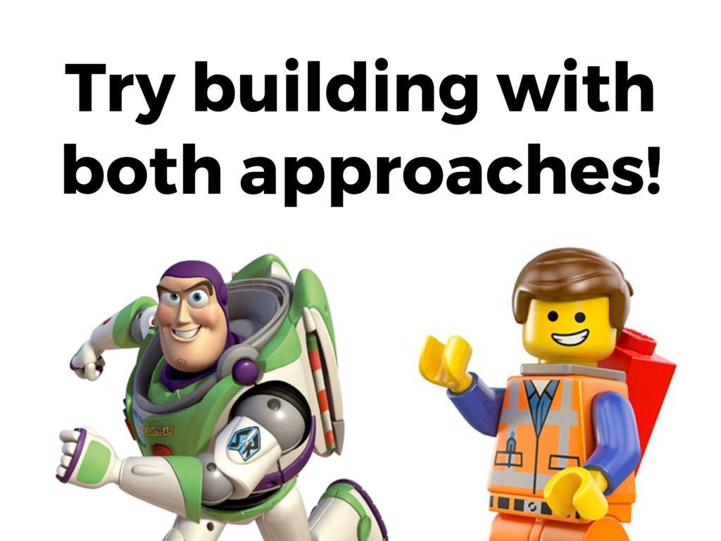 Try building with both approaches!