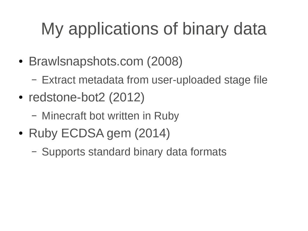 My applications of binary data ● Brawlsnapshots...