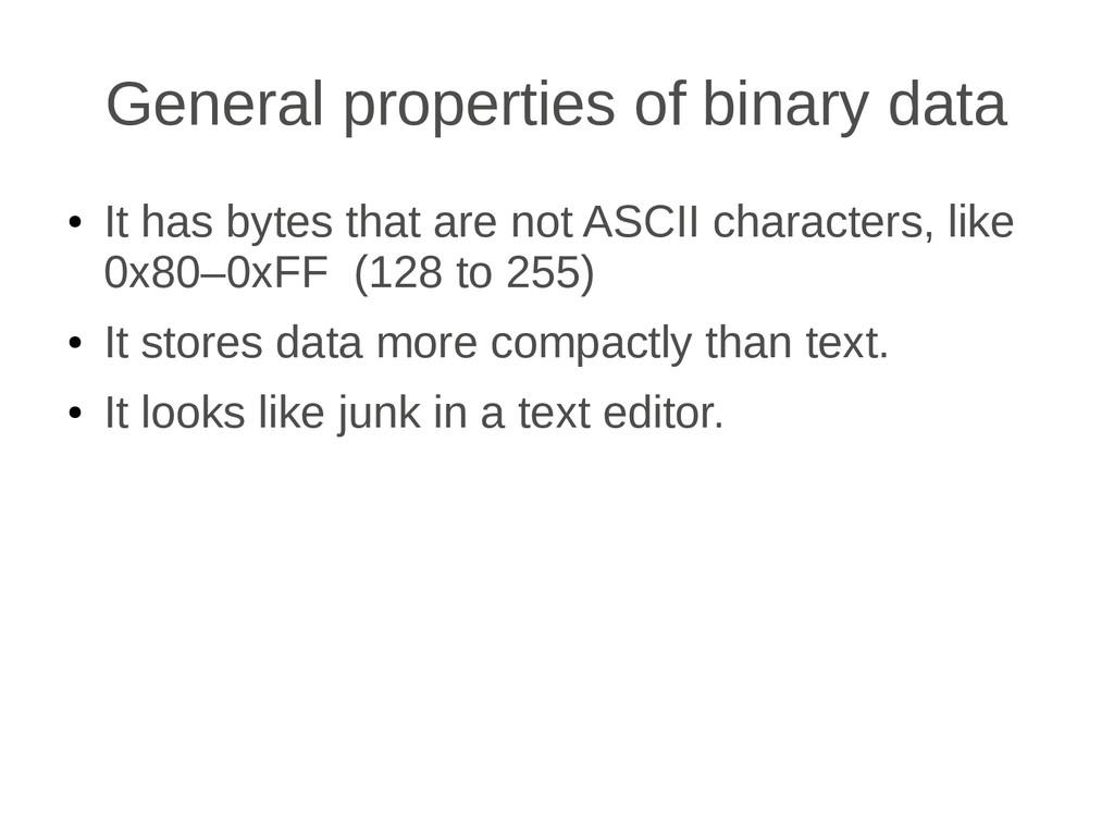 General properties of binary data ● It has byte...