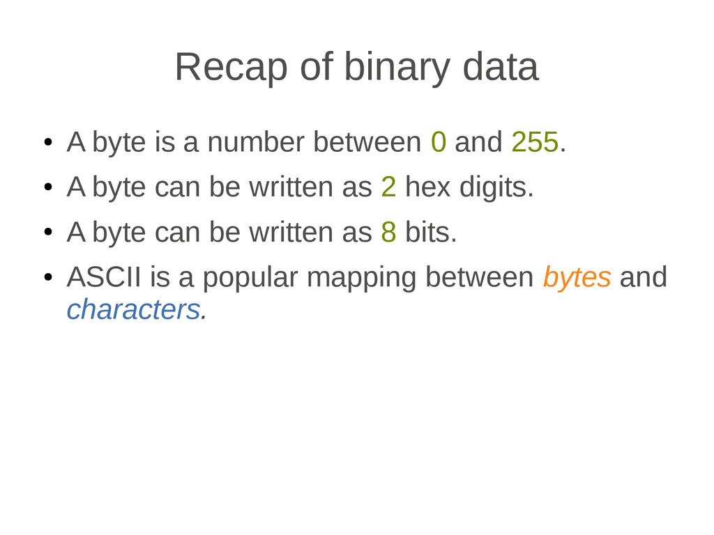 Recap of binary data ● A byte is a number betwe...