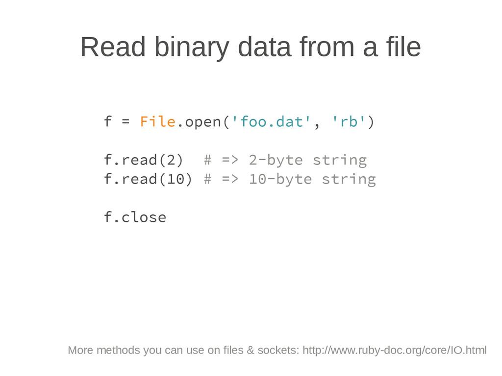 Read binary data from a file f = File.open('foo...