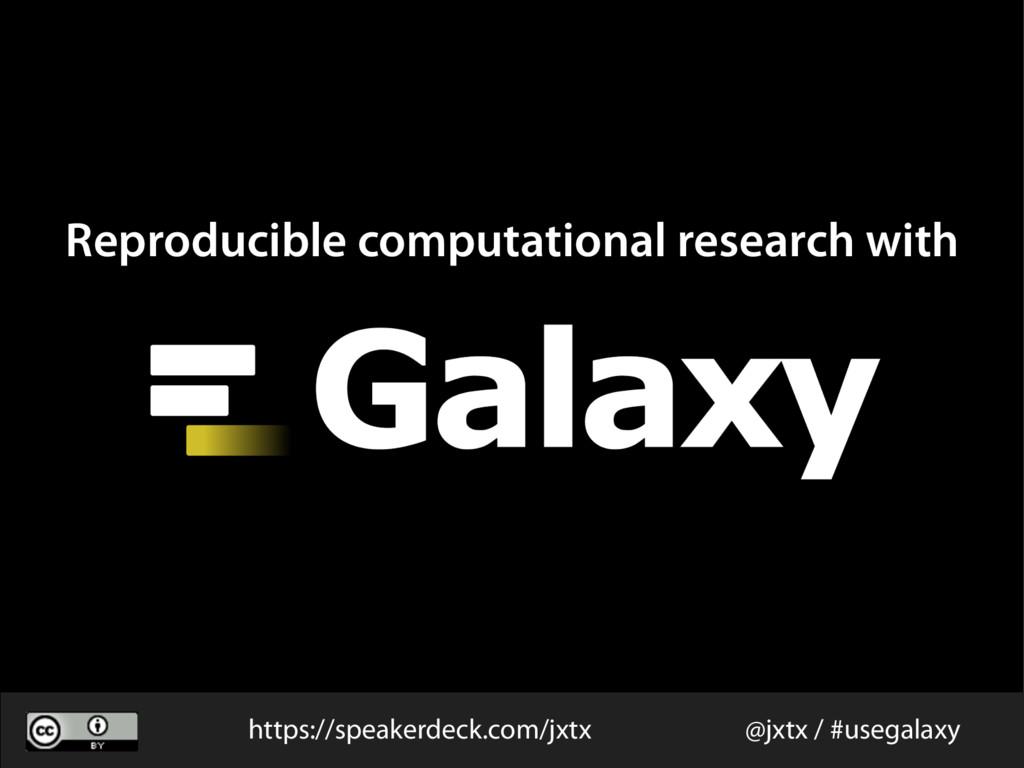 @jxtx / #usegalaxy Reproducible computational r...