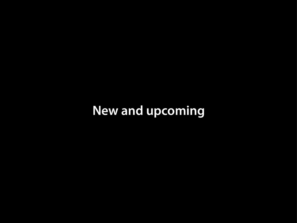 New and upcoming