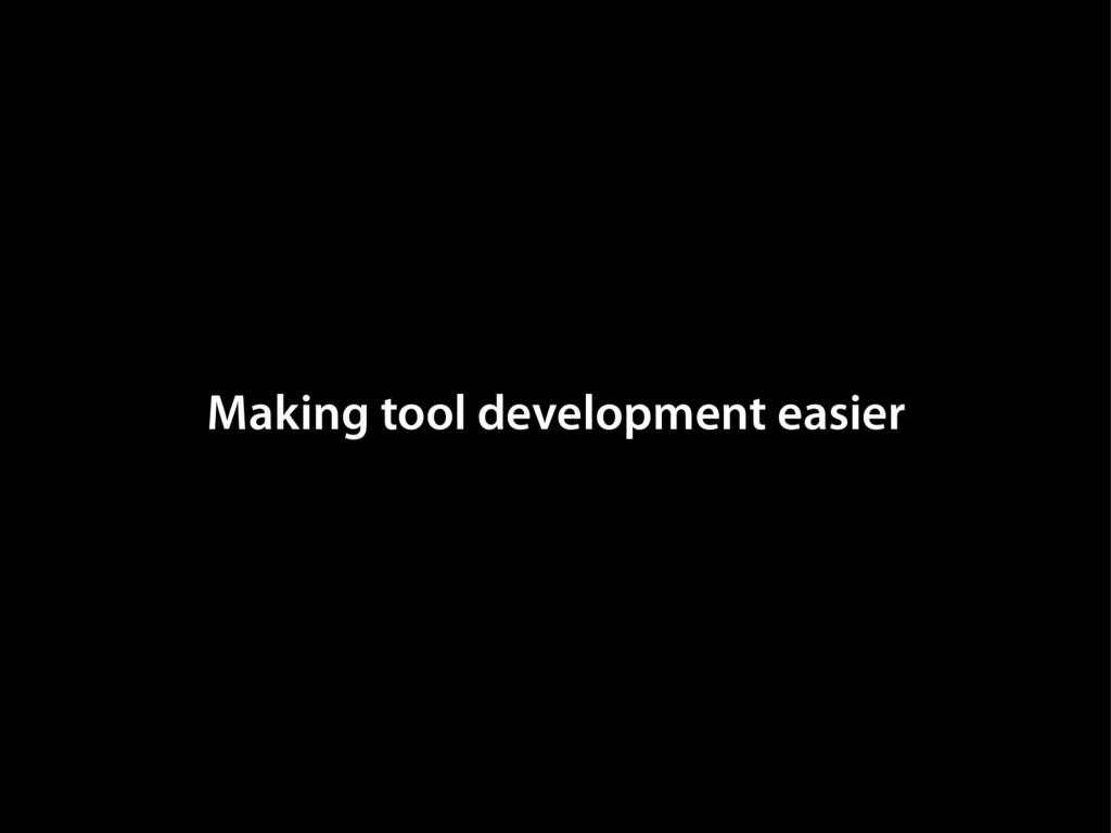 Making tool development easier