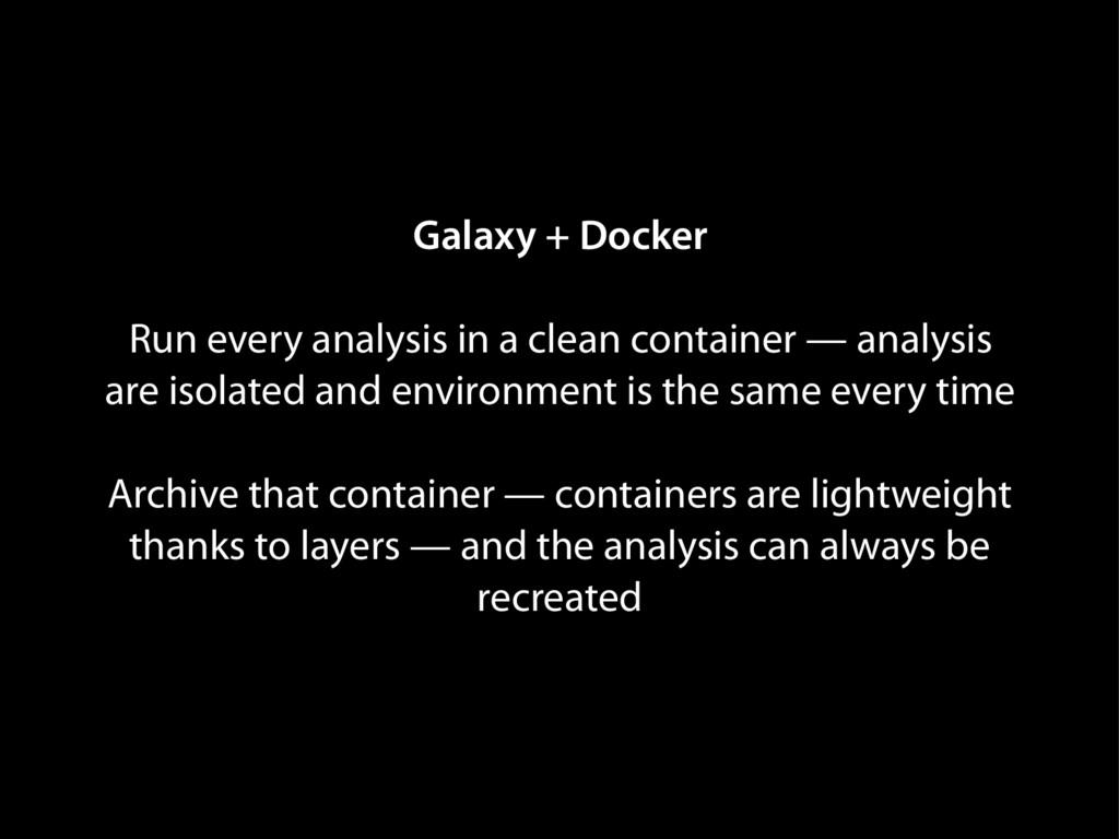 Galaxy + Docker Run every analysis in a clean c...