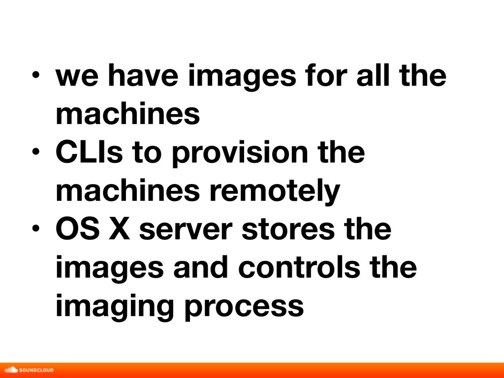 • we have images for all the machines • CLIs to...